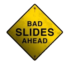 Bad Slides Ahead