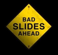 Bad Slides Ahead